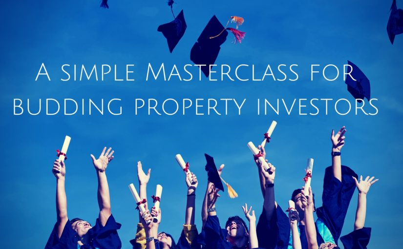 A simple Masterclass for budding property investors